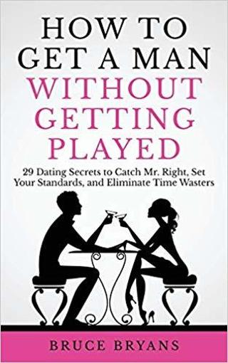 NEW How To Get A Man Without Getting Played: 29 Dating Secrets FREE SHIPPING