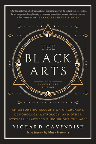 Black Arts: A Concise History of Witchcraft, Demonology, Astrology, & Other Mystical Practices