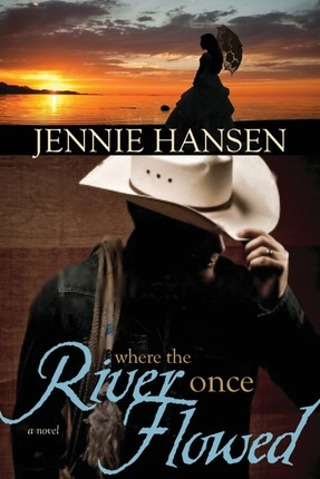 Where the River Once Flowed - BY Jennie Hansen