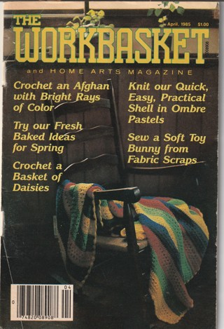 Workbasket Craft Book: Crochet, Knitting, Sewing, Patterns, How To: April 1985