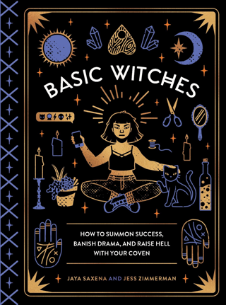 Basic Witches: How to Summon Success, Banish Drama, & Raise Hell FREE SHIPPING