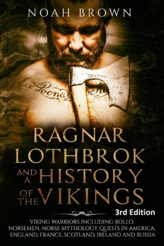 Ragnar Lothbrok & History of the Vikings: Viking Warriors including Rollo, Norsemen, Norse Mythology
