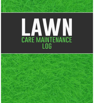 Lawn Care Maintenance Log: Lawn Mowing Schedule | Lawn System Maintenance Notebook