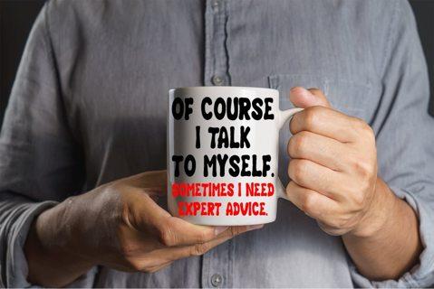 Of Course, I Talk To Myself Sometimes I Need Expert Advice Coffee Mug