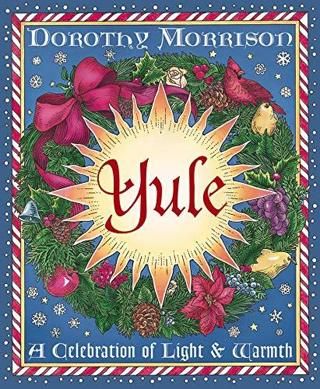 Yule: A Celebration of Light and Warmth (Holiday Series) by Dorothy Morrison