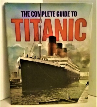 """2015 """"The Complete Guide to TITANIC"""" by Julia Garstecki - hardcover, 144 pages, 38 oz."""