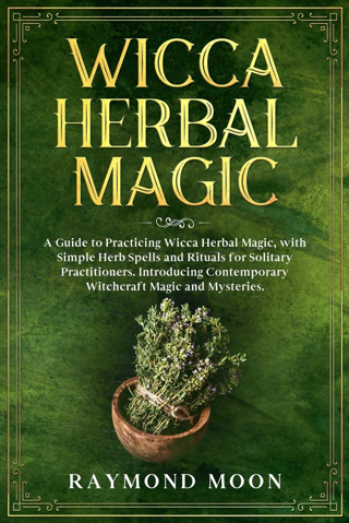 Wicca Herbal Magic: A Guide to Practicing Wicca Herbal Magic [PAPERBACK] FREE SHIPPING
