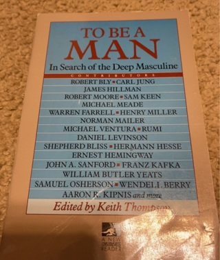 To Be A Man: In Search of the Deep Masculine