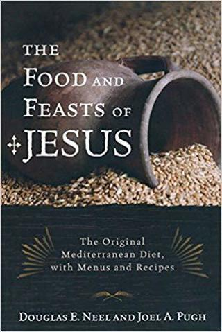 NEW The Food and Feasts of Jesus: The Original Mediterranean Diet, w/ Menus & Recipes FREE SHIPPING