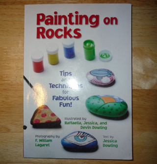 Painting on Rocks ~ Tips and Techniques for Fabulous Fun! PB Book, 32 Full Color Illustrated Pages!