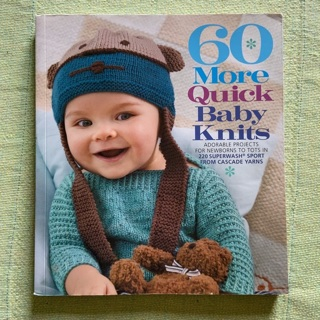 60 more quick baby knits : adorable projects for newborns to toddlers knitting pattern book