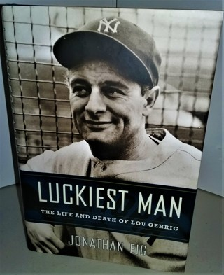 "2005 ""Luckiest Man"" Lou Gehrig by Jonathan Eig - hardcover - 420 pages + 16 pages of photos - 27 oz."