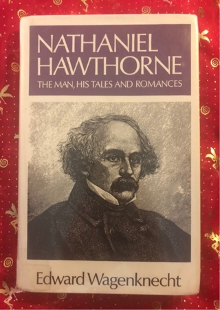 Nathaniel Hawthorne: The Man, His Tales And Romances