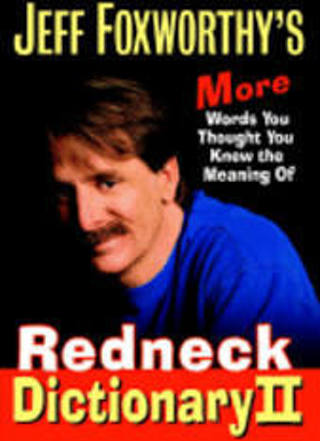 NEW! Jeff Foxworthy's Redneck Dictionary II: More Words You Thought You Knew the Meaning (HB/1st ED)