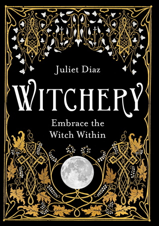Witchery: Embrace the Witch Within by Juliet Diaz [Paperback] FREE SHIPPING