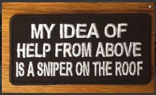 IRON ON Patch MY IDEA OF HELP FROM ABOVE IS A SNIPER ON THE ROOF Embroidery Applique