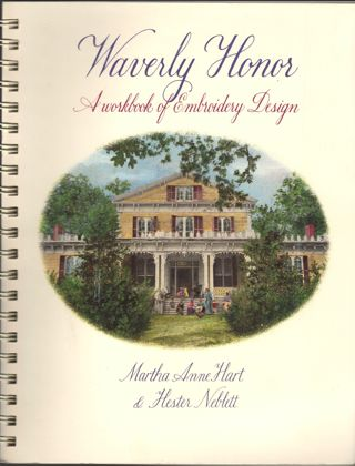 Waverly Honor: A Workbook of Embroidery Design, Spiral Bound –1989 Martha Anne Hart & Hester Neblett