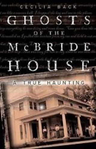 Ghosts of the McBride House: A True Haunting-Cecilia Back