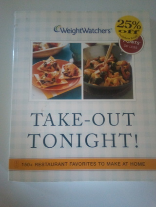 WEIGHT WATCHERS: TAKE - OUT TONIGHT COOKBOOK ° 150+RESTAURANT FAVORITES