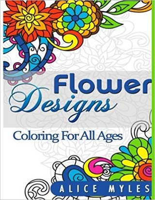 Flower Designs: Coloring For All Ages (Relaxing Coloring Books For Adults)
