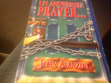 UNANSWED PRAYER- ANSWERED by JOHN AVANZINI
