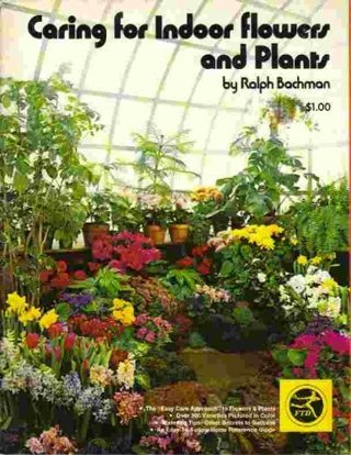 Caring for Indoor Flowers and Plants, Ralph Bachman