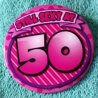 FREE STILL SEXY AT 50 Happy 50th Birthday Ladies 3 Celebration Button