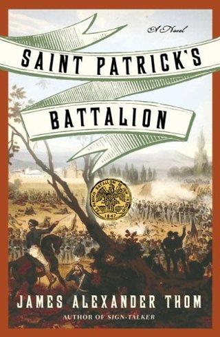 Saint Patrick's Battalion: A Novel by JAMES ALEXANDER Thom (Author)