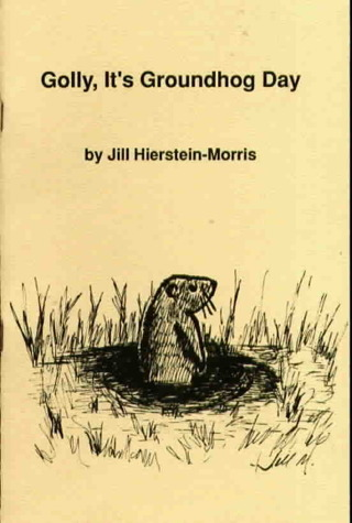 Golly, It's Groundhog Day by Jill Hierstein-Morris