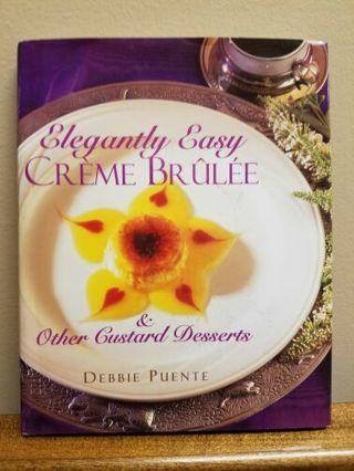 Elegantly Easy Creme Brulee& other Custard Desserts