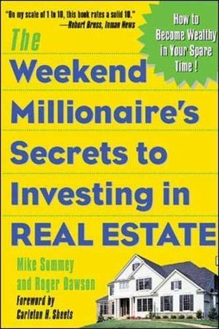 Weekend Millionaire's Secrets to Investing in Real Estate: How to Become Wealthy in Your Spare Time