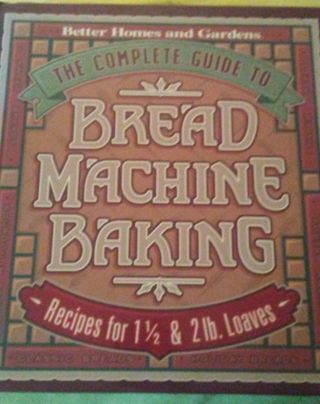 The Complete Guide to Bread Machine Baking : Recipes for 1 1/2- and 2-Pound Loa…