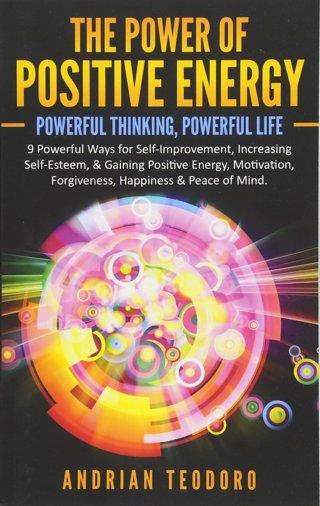 The Power of Positive Energy: Thinking Life: Powerful Ways Self-Improvement,Increasing Self-Esteem