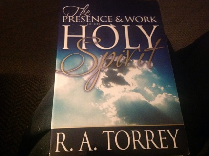 THE PRESENCE AND WORK OF THE HOLY SPIRIT by R? A? TORREY