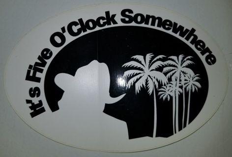 Its 5 o clock somewhere sticker.