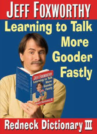 (NEW!) Jeff Foxworthy's Redneck Dictionary III: Learning to Talk More Gooder Fastly (HB/1st ED)