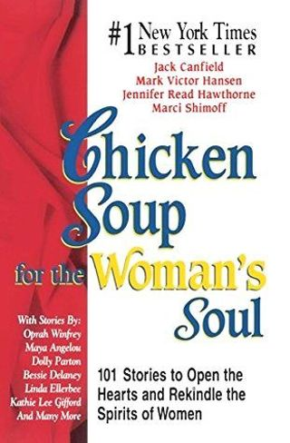 Chicken Soup for the Woman's Soul : 101 Stories to Open the Hearts and Rekindle the Spirits of Women