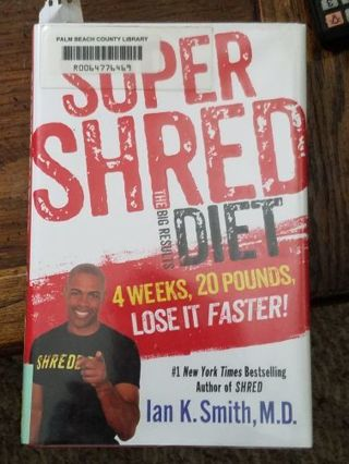 Super Shred Diet - 4 weeks, 20 lbs LOSE IT FASTER by Ian K. Smith, M.D.