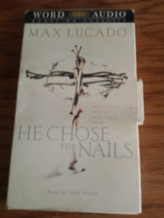 He Chose the Nails Audio Cassette by Max Lucado- 2 Tape Set