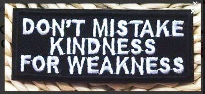 1 DON'T MISTAKE MY KINDNESS FOR WEAKNESS IRON ON PATCH APPLIQUE BADGE FREE SHIPPING