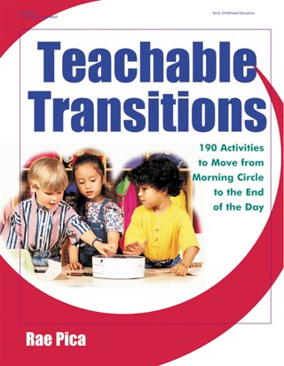 Teachable Transitions: 190 Activities to Move from Morning Circle to the End of the Day
