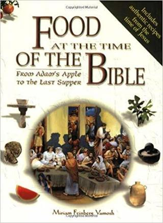 Food at the Time of the Bible. From Adam's Apple to the Last Supper