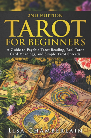 Tarot for Beginners: Guide to Psychic Tarot Reading, Real Tarot Card Meanings,& Simple Tarot Spreads