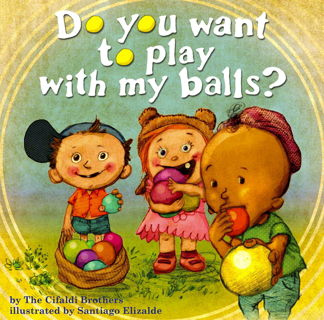 Brand New, Do You Want to Play with My Balls by the Cifaldi Brothers