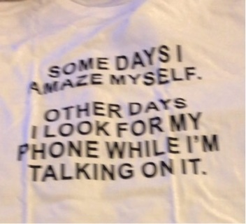 """Brand New: White 3XL, Funny T Shirt. """"SOME DAYS I AMAZE MYSELF…OTHERS I LOOK FOR PHONE"""""""