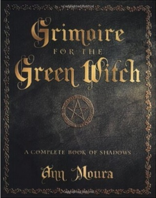 Grimoire for the Green Witch a Complete Book of Shadows Author: Ann Moura