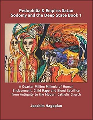 Pedophilia & Empire: Satan Sodomy & the Deep State Book 1: Quarter Million Millenia of Enslavement