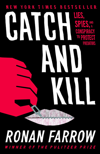Catch and Kill: Lies, Spies, and a Conspiracy to Protect Predators [Hardcover]