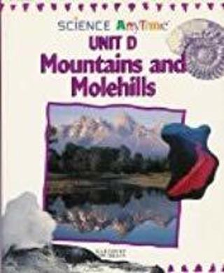 SCIENCE ANYTIME UNIT D MOUNTAINS AND MOLEHILLS