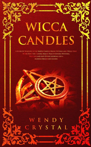 Wicca Candles: A Book of Shadows with Simple Candle Magic Rituals and Spells